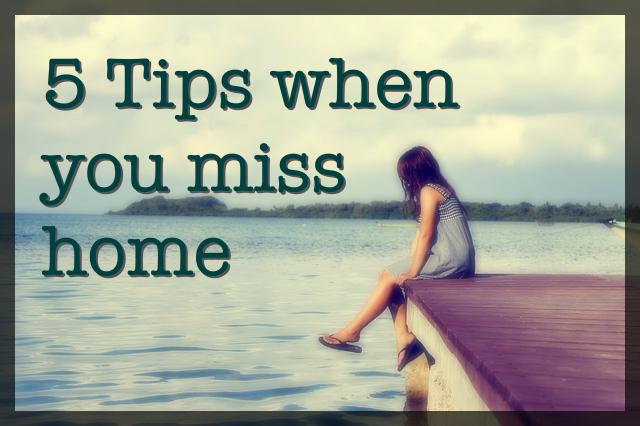 5 Tips When You Miss Home
