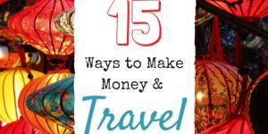 15 Ways To Earn Money AND Travel