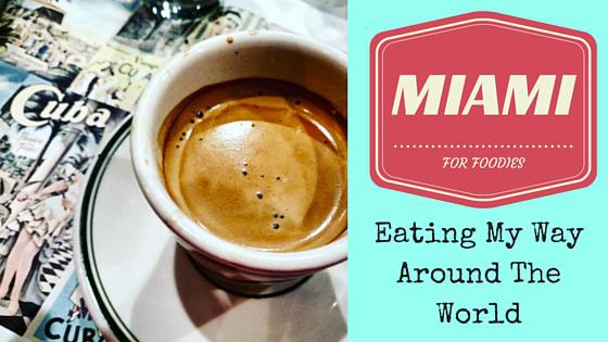 Eat Your Way Around the World: Miami for Foodies