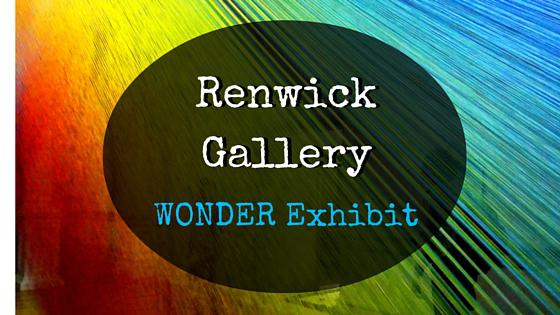 Renwick Gallery Wonder Exhibit