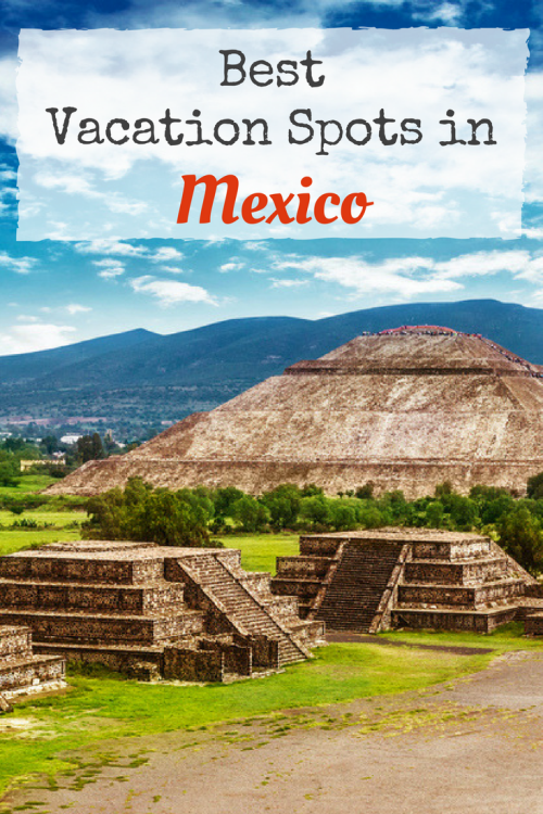 Planning a Trip to Mexico? Here are the best vacation spots in Mexico - Plan your Mexico Vacation whether you want Mexico Beaches or Mexico City